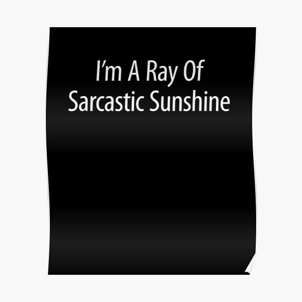 I'm A Ray Of Sarcastic Sunshine  Poster