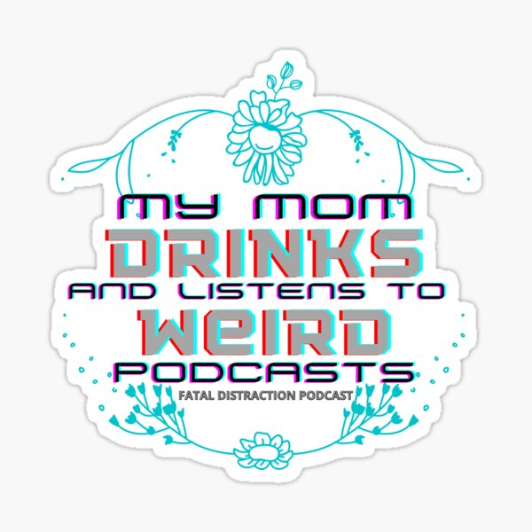 My mom drinks and listens to weird podcasts Sticker