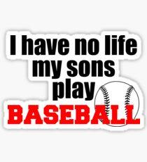 I have no life my sons play Baseball Sticker