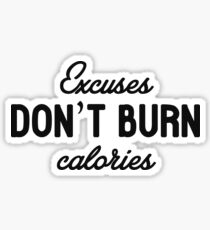 Excuses don't burn calories Sticker