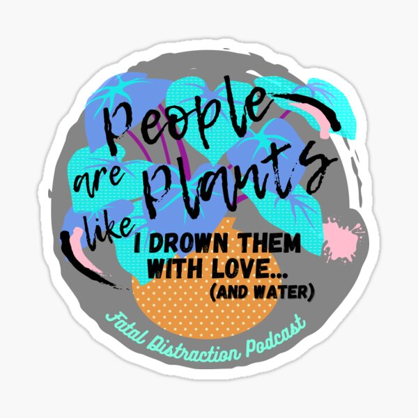 People are like Plants Sticker