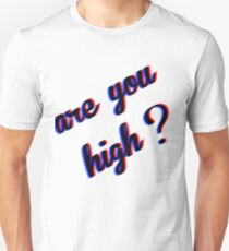 Are You High Unisex T-Shirt