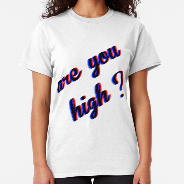 Are You High Classic T-Shirt