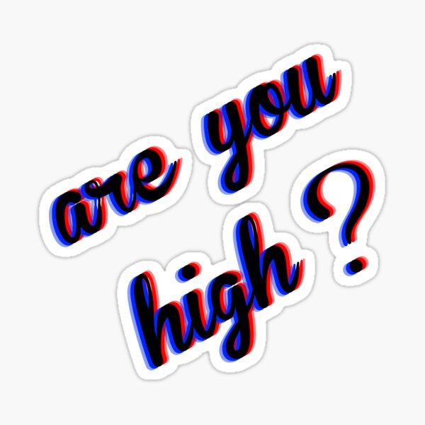 Are You High Sticker