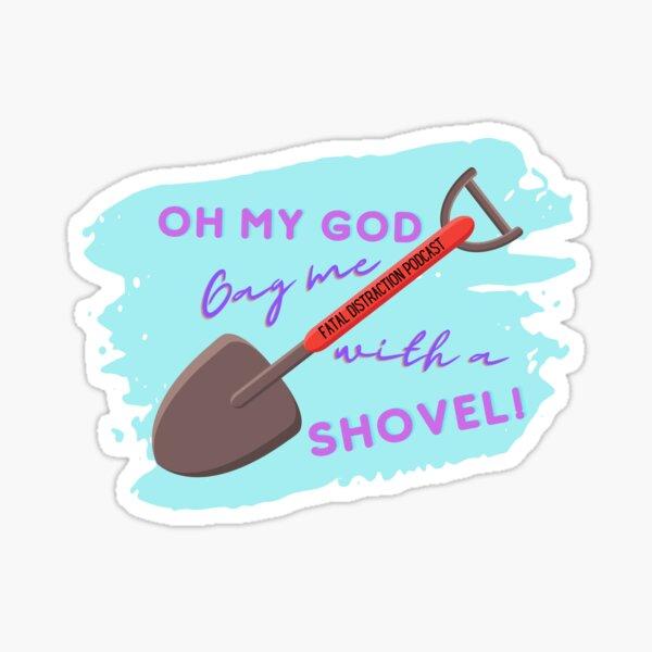 OMG Gag me with a SHOVEL Sticker