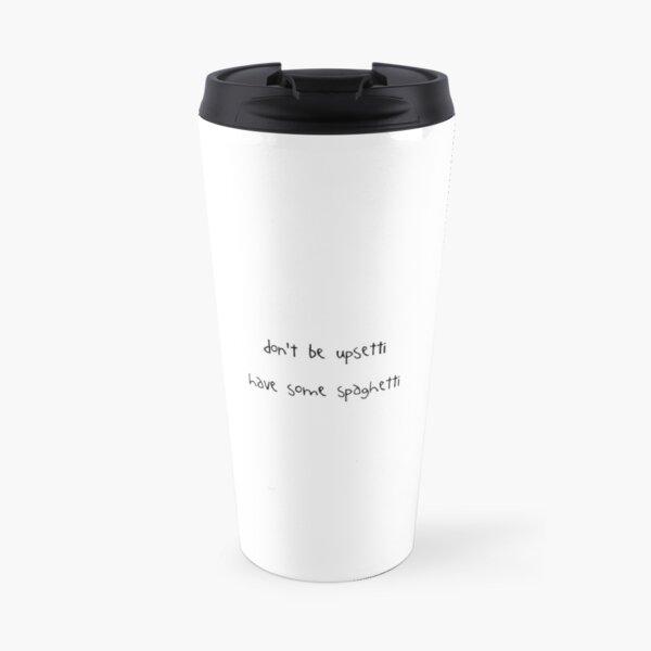 don't be upsetti, have some spaghetti (Undertale) Travel Mug