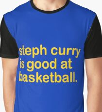steph curry is good at basketball Graphic T-Shirt