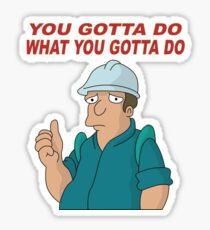 You gotta do what you gotta do. Sticker