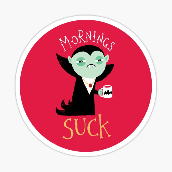 Mornings Suck Sticker