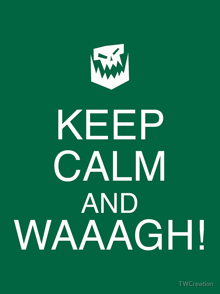 Keep Calm and WAAAGH! | Unisex T-Shirt