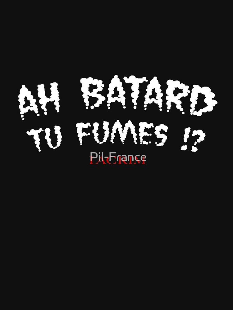 Ah batard tu fumes ?!  by Pil-France