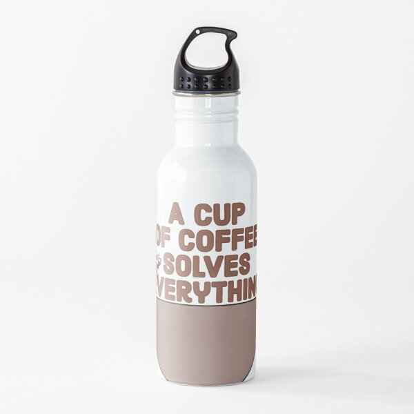 A Cup of Coffee Solves Everything Water Bottle