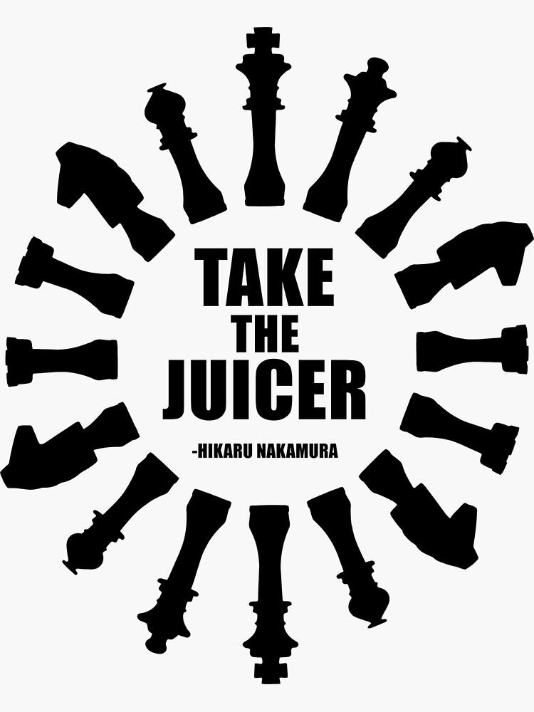 Take the Juicer - Hikaru Nakamura Chess Quote by felixpauli