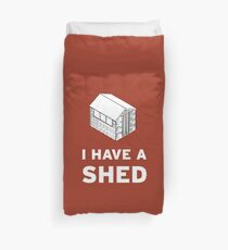 I have a shed. Duvet Cover