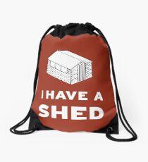 I have a shed. Drawstring Bag