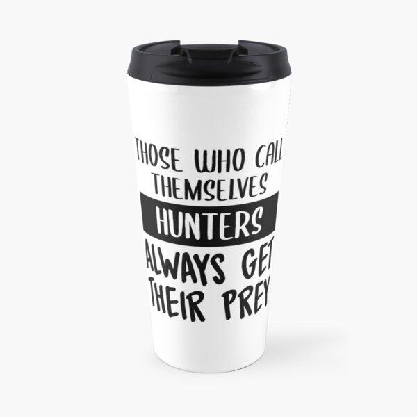 Hunters Always Get Their Prey Travel Mug