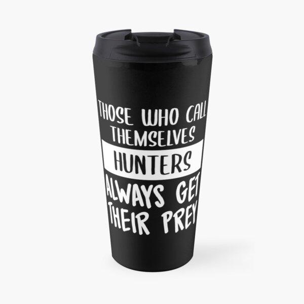 Hunters Always Get Their Prey (White) Travel Mug