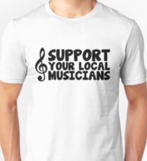 Music/Social Messages - Support Your Local Musicians T-Shirt