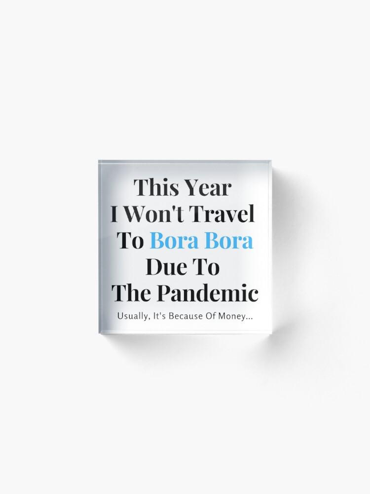 Alternate view of Bora Bora Stay At Home Funny Quote Acrylic Block