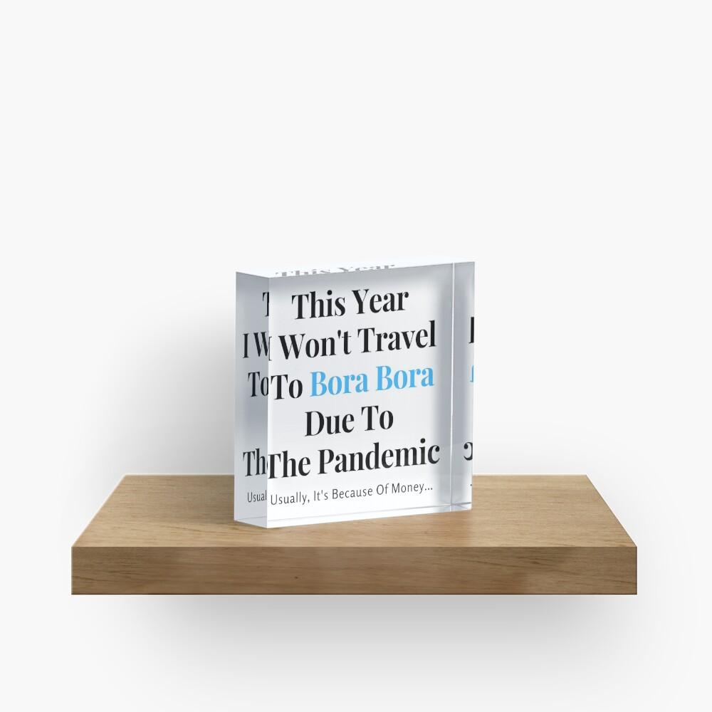 Bora Bora Stay At Home Funny Quote Acrylic Block