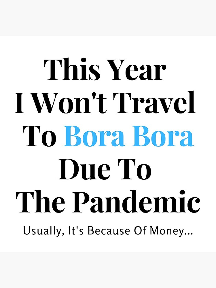 Bora Bora Stay At Home Funny Quote by dukejagger88