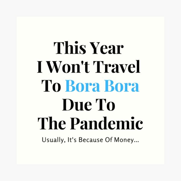 Bora Bora Stay At Home Funny Quote Art Print