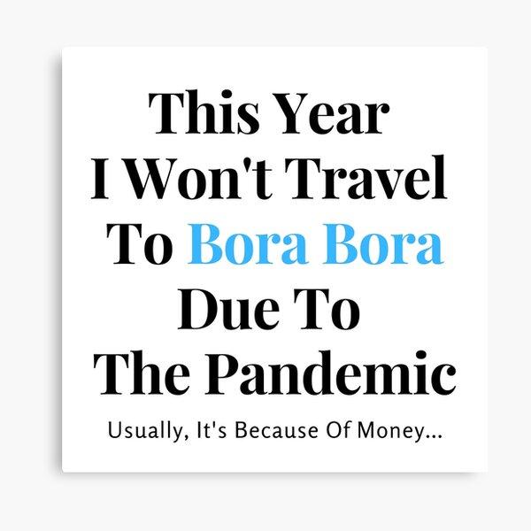 Bora Bora Stay At Home Funny Quote Canvas Print