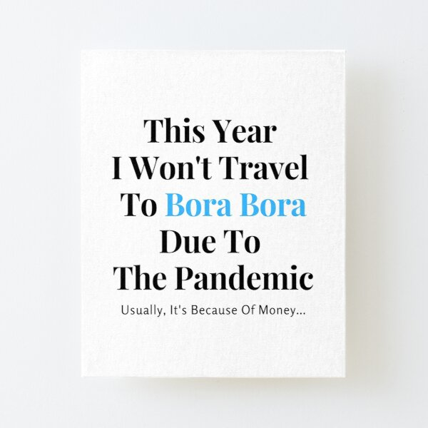 Bora Bora Stay At Home Funny Quote Canvas Mounted Print