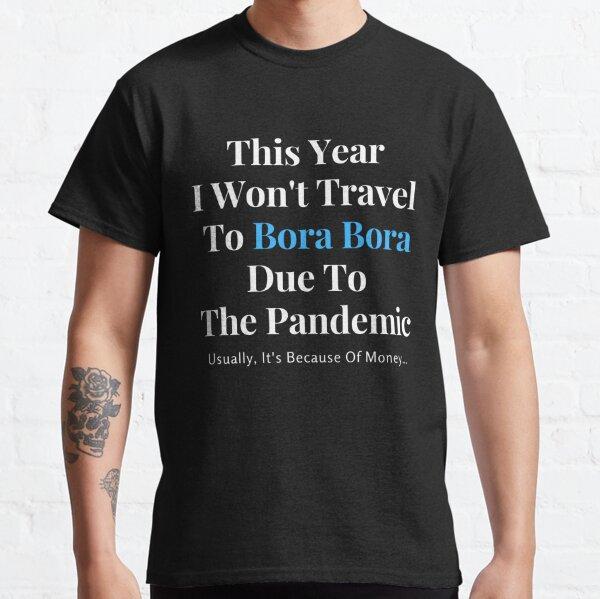 Bora Bora Stay At Home Funny Quote Classic T-Shirt