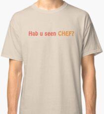 Hab u seen CHEF? Classic T-Shirt