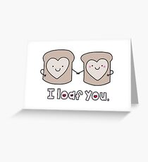 I Loaf You Greeting Card