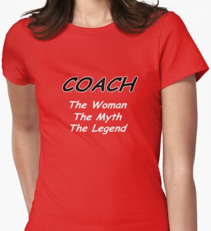 Coach - The Woman - The Myth - The Legend T-Shirt