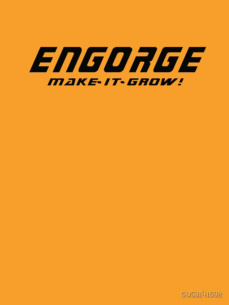 Engorge- Make It Grow by GUS3141592