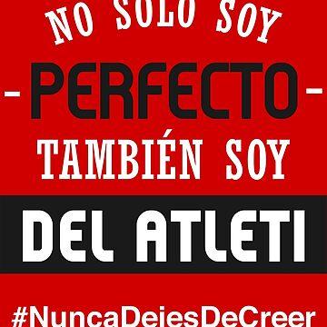 Atleti - No Solo Soy Perfecto, También Soy Del Atleti by MundoAtleti