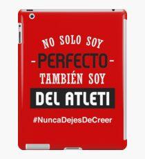 Atleti - No Solo Soy Perfecto, También Soy Del Atleti iPad Case/Skin