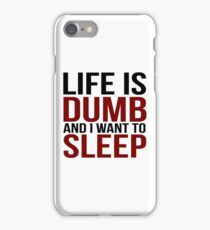 Life Is Dumb iPhone Case/Skin