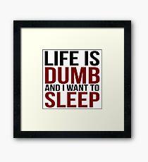 Life Is Dumb Framed Print