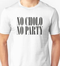 No Cholo, No Party Unisex T-Shirt