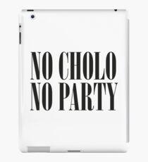 No Cholo, No Party iPad Case/Skin