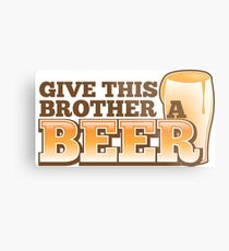 Give this brother a beer Metal Print