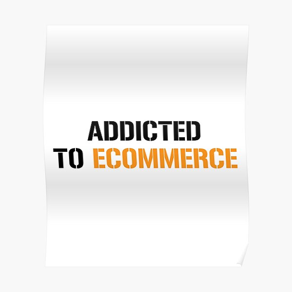 Addicted to E commerce Poster