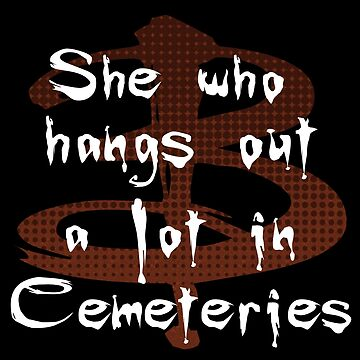 She Who Hangs Out A Lot In Cemeteries by alberyjones