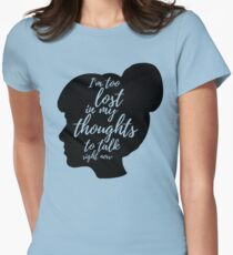 i am too lost in my thoughts to talk right now Women's Fitted T-Shirt