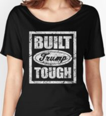 Built Trump Tough Shirt - Vote Donald for President 2016 Women's Relaxed Fit T-Shirt