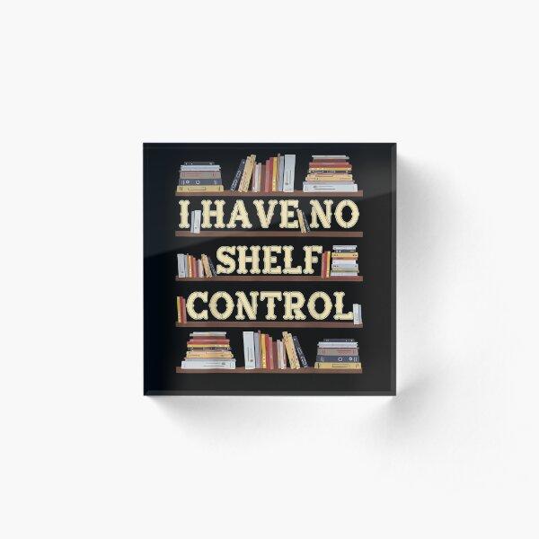 I Have No Shelf Control Funny Book Lover Bookshelf Present  Acrylic Block
