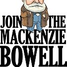 Join the MacKenzie Bowell Movement by MacKaycartoons