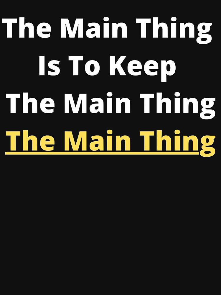 Keeping The Main Thing, The Main Thing by dukejagger88