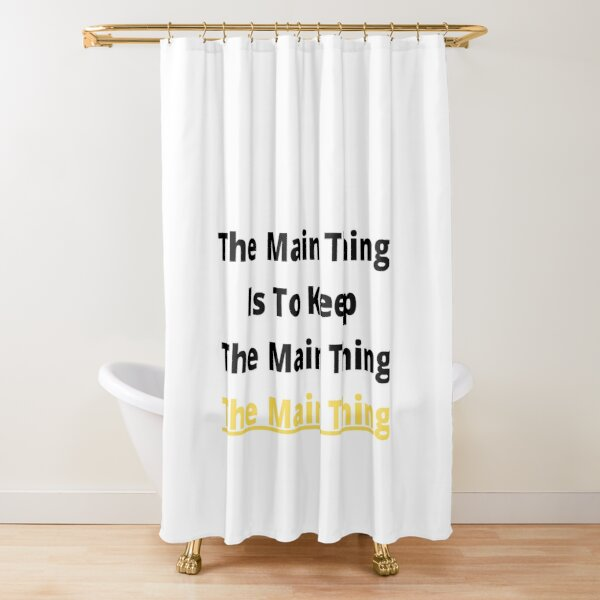 Keeping The Main Thing, The Main Thing Shower Curtain