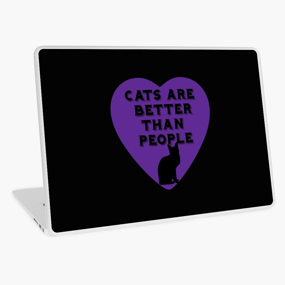 Cats Are Better Than People  Laptop Skin
