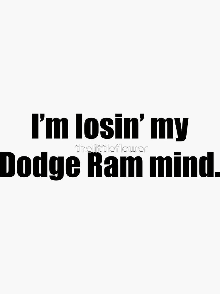 I'm losin' my Dodge Ram mind Sticker  by thelittleflower